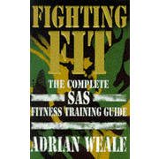 Fighting Fit - The Complete SAS Fitness Training Guide