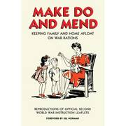 Make Do and Mend - Keeping Family and Home Afloat on War Rations
