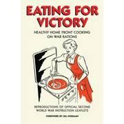 Eating for Victory - Healthy Home Front Cooking on War Rations