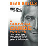 Bear Grylls - A Survival Guide for Life
